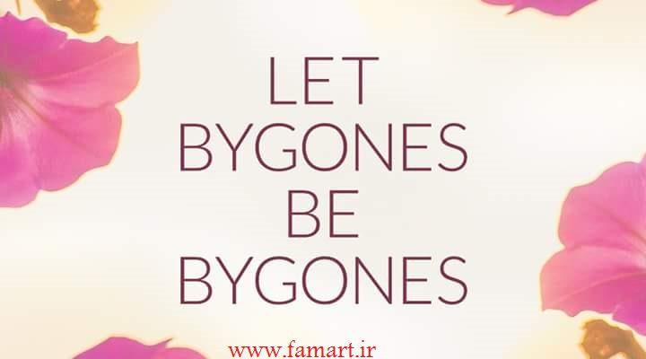 ترجمه اصطلاح Let bygones be bygones